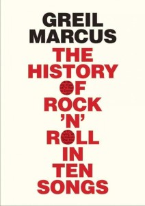 History of Rock 'n Roll in Ten Songs by Greil Marcus