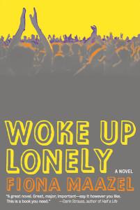 Woke Up Lonely, by Fiona Maazel