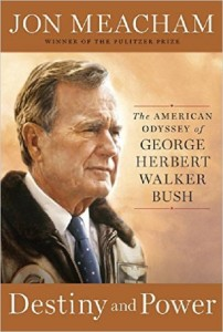 Destiny and Power The American Odyssey of George Herbert Walker Bush, mencham