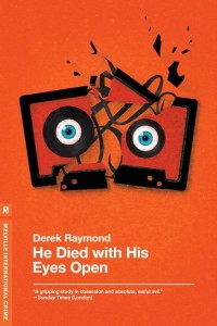 He Died with His Eyes Open by Derek Raymond