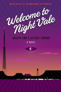 Welcome to Night Vale Joseph Fink and Jeffrey Cranor