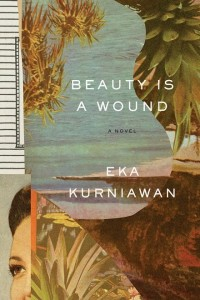 beauty is a wound, kurniawan