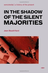 In the Shadow of Silent Majorities or the End of the Social by Jean Baudrillard. translated by Paul Foss, John Johnston, Paul Patton, and Andrew Berardini