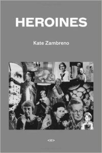 Heroines by Kate Zambreno