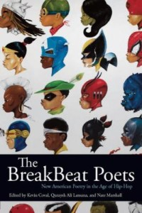 The BreakBeat Poets: New American Poetry in the Age of HipHop edited by Kevin Coval, Quraysh Ali Lansana, and Nate Marshall