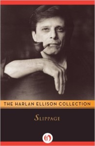 Slippage: Previously Uncollected, Precariously Poised Stories, by Harlan Ellison