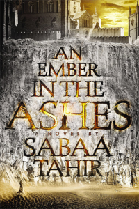 An Ember in the Ashes, by Sabaa Tahir