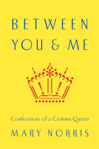 Between You & Me Confessions of a Comma Queen, by Mary Norris