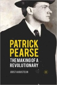 Patrick Pearse: The Making of a Revolutionary by J. Augusteijn