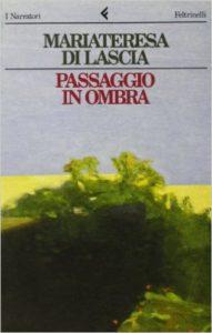Passaggio in Ombra (A Walk in the Shade), Mariateresa Di Lascia