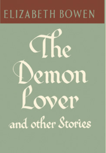 The Demon Lover and Other Stories, Elizabeth Bowen
