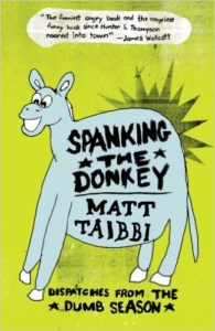 Spanking the Donkey: On the Campaign Trail with the Democrats by Matt Taibbi (2005)