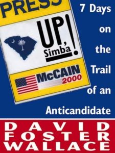 Up, Simba!: Seven Days on the Trail of an Anticandidate by David Foster Wallace (2000)