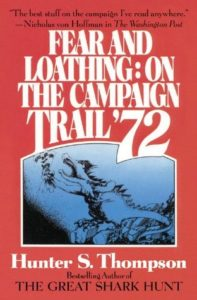 Fear and Loathing on the Campaign Trail, '72 by Hunter S. Thompson