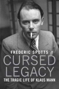 Cursed Legacy- The Tragic Life of Klaus Mann, Frederic Spotts