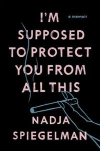 I'm Supposed to Protect You From All This_Nadja Spiegelman_cover