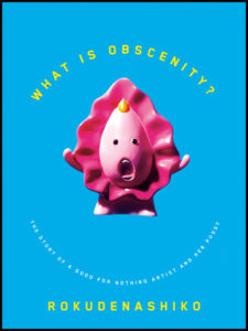 What is Obscenity? The Story of a Good For Nothing Artist and Her Pussy, Rokudenashiko