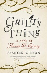 Frances Wilson's Guilty Thing: A Life of Thomas De Quincey