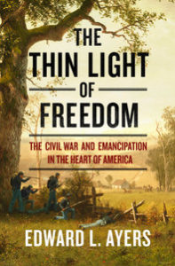 Edward Ayers, The Thin Light of Freedom: Civil War and Emancipation in the Heart of America