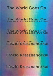 László Krasznahorkai, The World Goes On