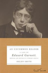 An Uncommon Reader: A Life of Edward Garnett, Mentor and Editor of Literary Genius by Helen Smith