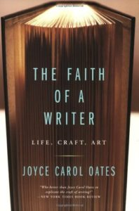The Faith of a Writer: Life, Craft, Art, Joyce Carol Oates