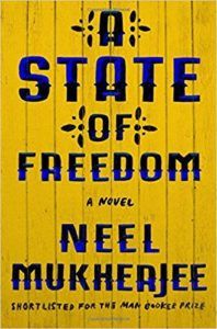 Neel Mukherjee, A State of Freedom