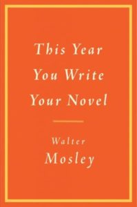 This Year You Write Your Novel, Walter Mosley