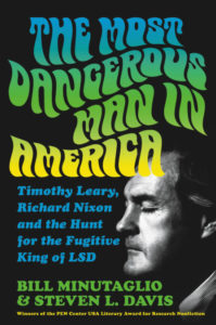 The Most Dangerous Man in America: Timothy Leary, Richard Nixon and the Hunt for the Fugitive King of LSD by Bill Minutaglio and Steven L. Davis