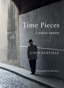 Time Pieces A DUBLIN MEMOIR By JOHN BANVILLE