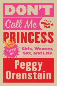 Don't Call Me Princess Peggy Orenstein