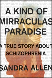 A Kind of Mirraculas Paradise: A True Story About Schizophrenia by Sandra Allen