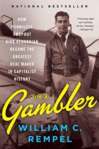 The Gambler: How Penniless Dropout Kirk Kerkorian Became the Greatest Deal Maker in Capitalist History by William C. Rempel