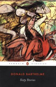 Sixty Stories Donald Barthelme