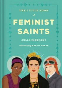 The Little Book of Feminist Saints Manjit Thapp Julia Pierpont