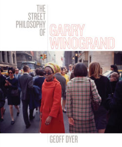 The Street Philosophy of Garry Winogrand, Geoff Dyer