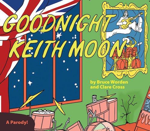Goodnight Keith Moon: A Parody!, Bruce Worden