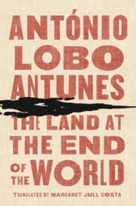Antonio Lobo AntunesThe Land at the End of the World