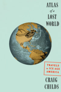 Atlas of a Lost World Craig Childs