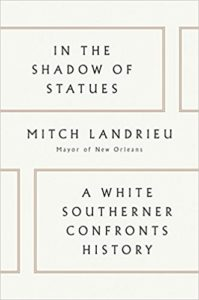 Mitch Landrieu, In the Shadow of Statues: A White Southerner Confronts History