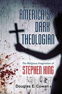 America's Dark Theologian Douglas E. Cowan