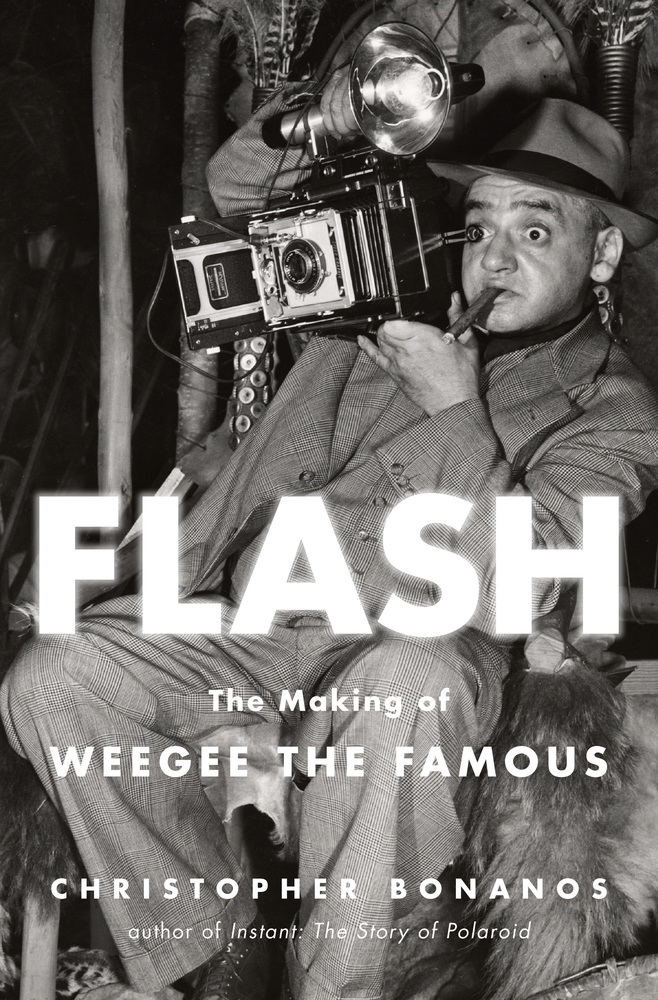 Christopher Bonanos,Flash: The Making of Weegee the Famous