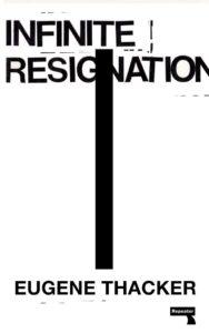 Eugene Thacker, Infinite Resignation
