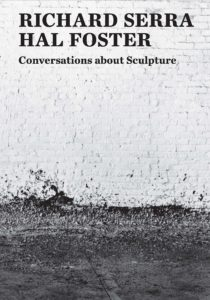 Richard Serra and Hal Foster,Conversations About Sculpture