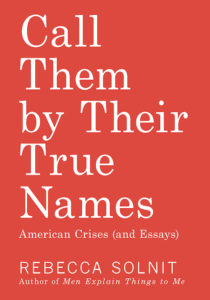 Rebecca Solnit, Call Them by Their True Names