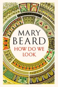 Mary Beard, How Do We Look: The Body, the Divine, and the Question of Civilization