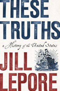 Jill Lepore, These Truths: A History of the United States