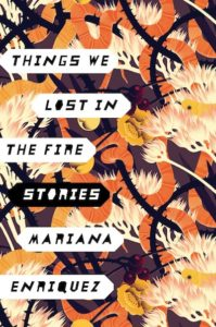things we lost in the fire mariana enriquez
