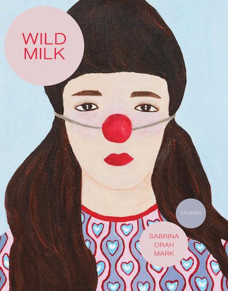 Sabrina Orah Mark, <em>Wild Milk</em>, Dorothy; cover art by Li Shan Chong, design by Danielle Dutton (October 1, 2018)