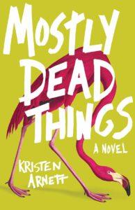 Kristen Arnett, Mostly Dead Things